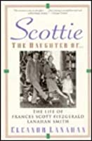 Scottie, the Daughter Of--: The Life of Frances Scott Fitzgerald Lanahan Smith