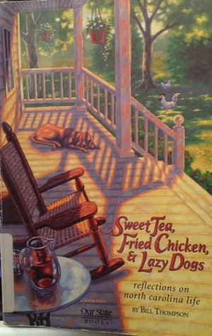Sweet Tea, Fried Chicken, and Lazy Dogs: Reflections on North Carolina Life