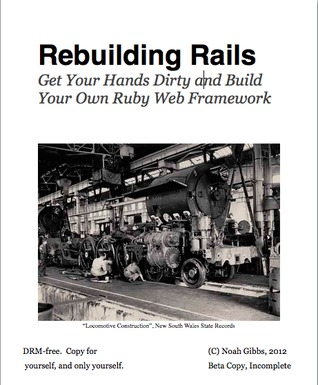 Rebuilding Rails: Get Your Hands Dirty and build Your Own Ruby Web Framework