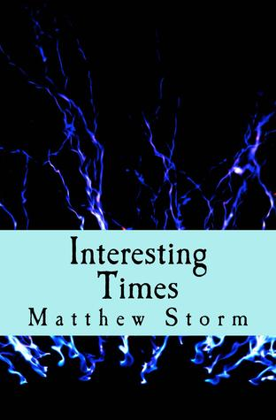 Interesting Times by Matthew Storm