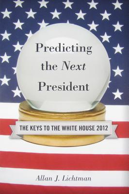 Predicting the Next President: The Keys to the White House 2012