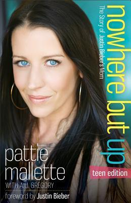 Nowhere But Up: The Story of Justin Bieber's Mom by Pattie