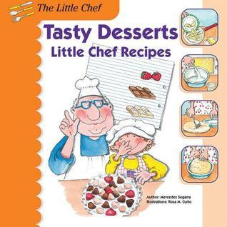 Tasty Desserts: Little Chef Recipes