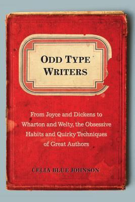 Odd-Type-Writers-From-Joyce-and-Dickens-to-Wharton-and-Welty-the-Obsessive-Habits-and-Quirky-Techniques-of-Great-Authors