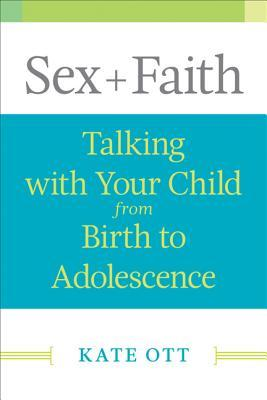 Sex + Faith: Talking with Your Child from Birth to Adolescence