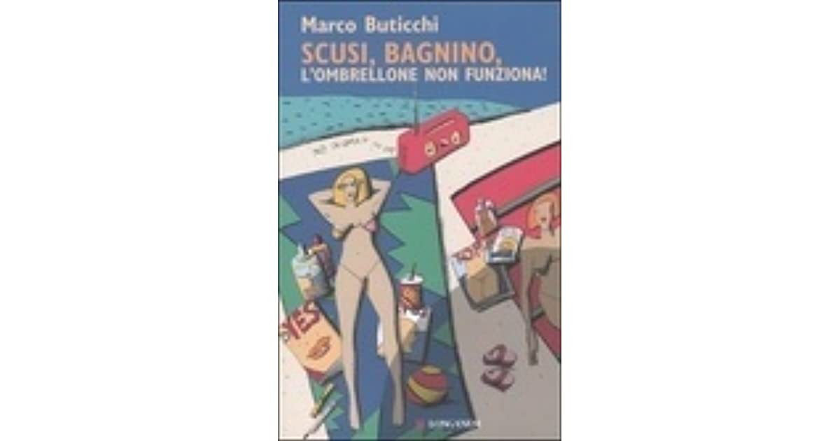Marco Buticchi Scusi Bagnino L Ombrellone Non Funziona.Scusi Bagnino L Ombrellone Non Funziona By Marco Buticchi