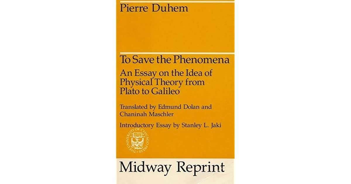to save the phenomena an essay on the idea of physical theory  to save the phenomena an essay on the idea of physical theory from plato to galileo by pierre duhem