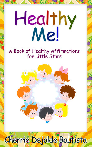 Healthy Me! A Book of Healthy Affirmations for Little Stars