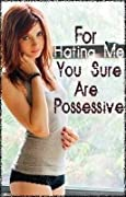 For Hating Me You Sure Are Possessive