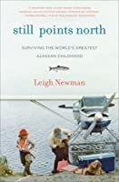 Still Points North: Surviving the World's Greatest Alaskan Childhood