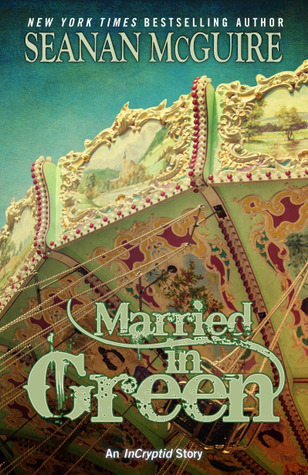 Married in Green (InCryptid, #0.05) by Seanan McGuire