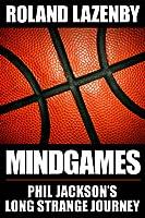 Mind Games: Phil Jackson's Long Strange Journey