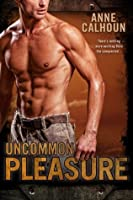 Uncommon Pleasure (Uncommon, #1)