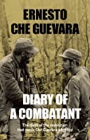 Diary of a Combatant: From the Sierra Maestra to Santa Clara (Cuba: 1956-58)