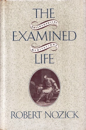 The Examined Life >> The Examined Life Philosophical Meditations By Robert Nozick