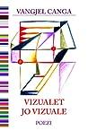 Vizualet jo Vizuale by Vangjel Canga