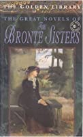 The Great Novels Of The Brontes (The Golden Library)