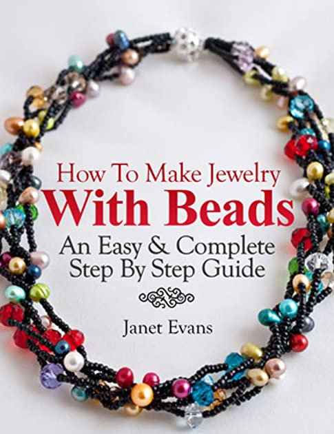 how to make jewelry with beads an easy complete step by step rh goodreads com Making Beaded Necklaces Beaded Jewlery