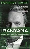 Iranyana: Un agente segreto nel cuore dell'impero di Ahmadinejad