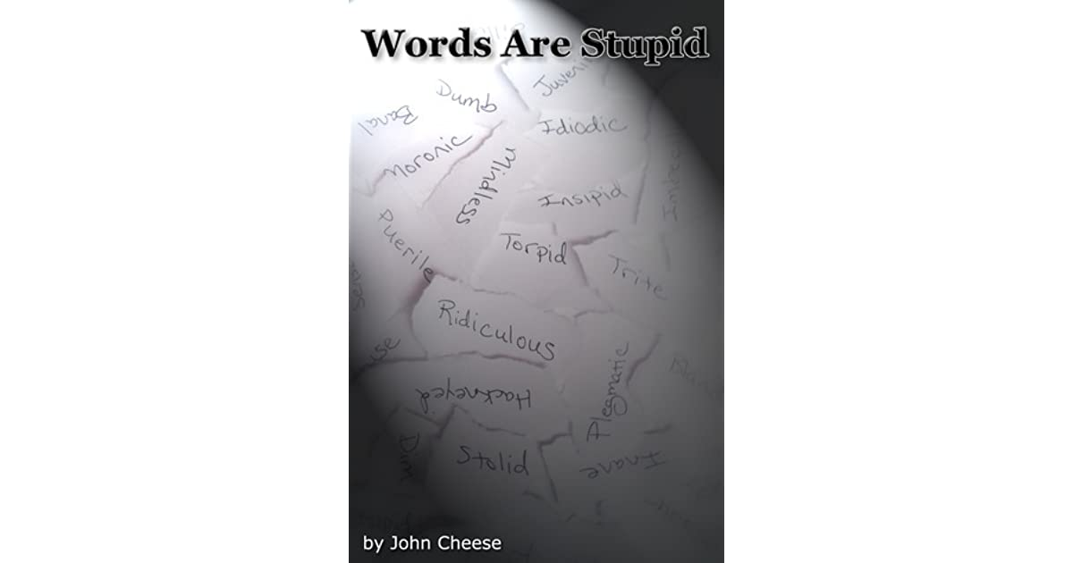 Words are stupid by john cheese fandeluxe Image collections