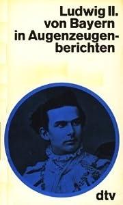 Ludwig II. von Bayern in Augenzeugenberichten