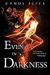 Even In Darkness (Between, #3)