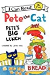Pete the Cat: Pete's Big Lunch (Pete the Cat: I Can Read)