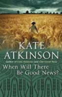 When Will There Be Good News? (Jackson Brodie #3)