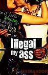 Illegal My Ass by Makeandoffer