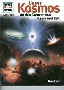 Unser Kosmos - an den Grenzen von Raum und Zeit (Was ist was #102)