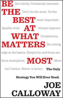Be the Best at What Matters Most by Joe Calloway