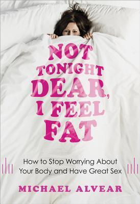 Not-tonight-dear-I-feel-fat-how-to-stop-worrying-about-your-body-and-have-great-sex