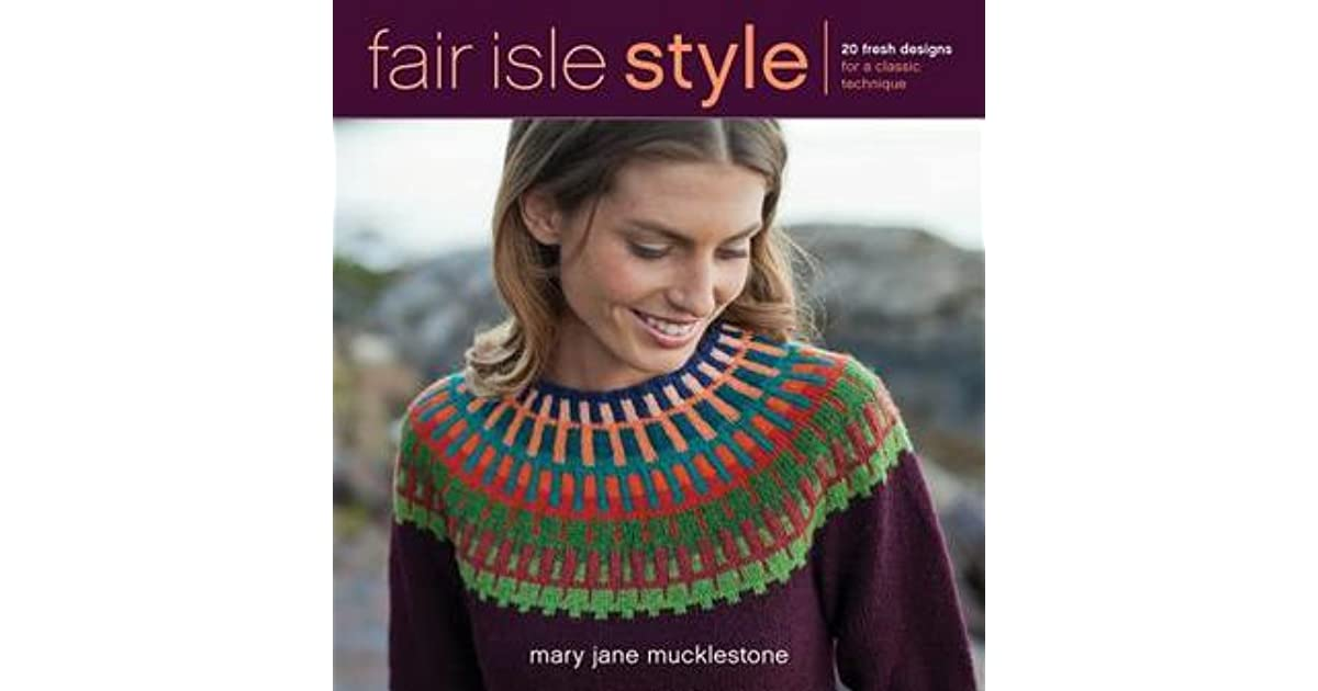 Fair Isle Style: 20 Fresh Designs for a Classic Technique by Mary ...