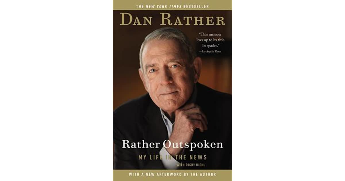 Download Rather Outspoken My Life In The News By Dan Rather