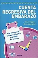 Cuenta Regresiva del Embarazo: Nueve Meses de Consejos Practicos y Verdades Sin Censura