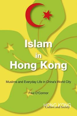 Islam in Hong Kong  Muslims and Everyday Life in China's World City