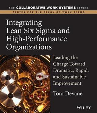 Integrating Lean Six SIGMA and High-Performance Organizations by Tom Devane