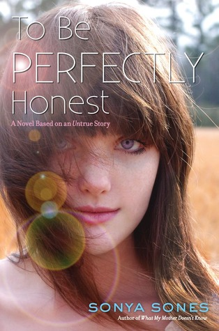 To Be Perfectly Honest: A Novel Based on an Untrue Story by Sonya Sones
