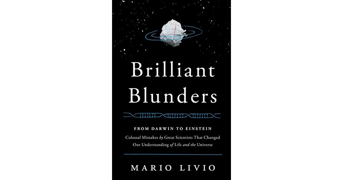 ed24668988c1e Brilliant Blunders  From Darwin to Einstein - Colossal Mistakes by Great  Scientists That Changed Our Understanding of Life and the Universe by Mario  Livio