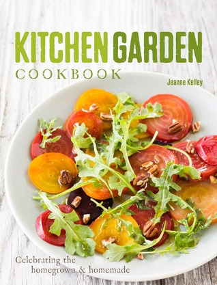 The Kitchen Garden Cookbook: Fresh and simple meals from your own hands