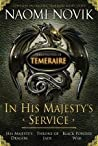 In His Majesty's Service (Temeraire #1-3+2.5)