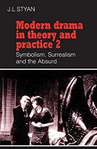 Modern Drama in Theory and Practice 2: Symbolism, Surrealism and the Absurd (Modern Drama in Theory & Practice)