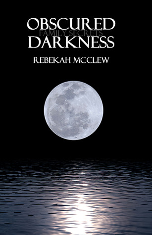 Obscured Darkness Family Secrets 2 By Rebekah Mcclew