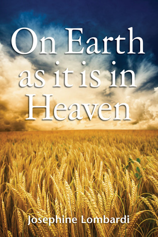 On Earth as it is in Heaven by Josephine Lombardi