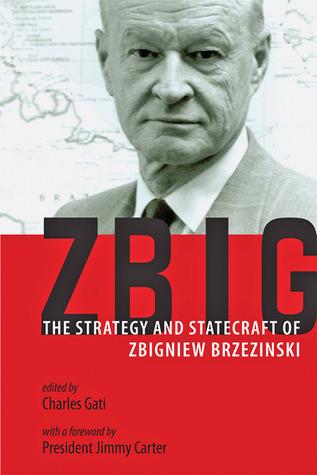 Zbig-The Strategy and Statecraft of Zbigniew Brzezinski