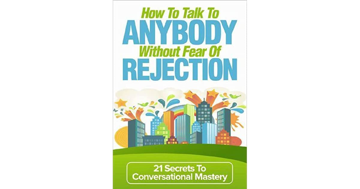 How to talk to anybody without fear of rejection