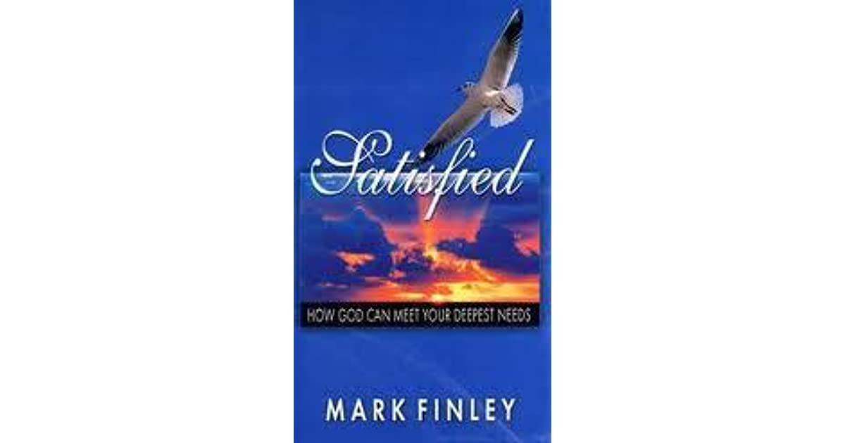 Satisfied how god can meet your deepest needs by mark a finley how god can meet your deepest needs by mark a finley fandeluxe Image collections
