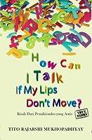 TS: How Can I Talk If My Lips Dont Move: Kisah dari Pemikiranku yang Autis