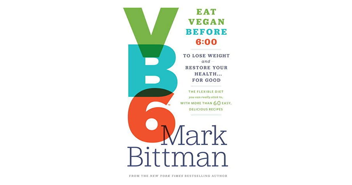 VB6: Eat Vegan Before 6:00 to Lose Weight and Restore Your