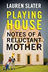Playing House: Notes of a Reluctant Mother ebook download free